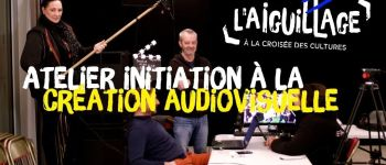 Atelier d'initiation à la création audiovisuelle - l\Aiguillage Polisot