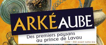 ArkéAube, des premiers paysans au prince de Lavau. Vendeuvre-sur-Barse