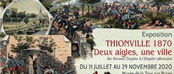 EXPOSITION - THIONVILLE 1870 : DEUX AIGLES, UNE VILLE Thionville